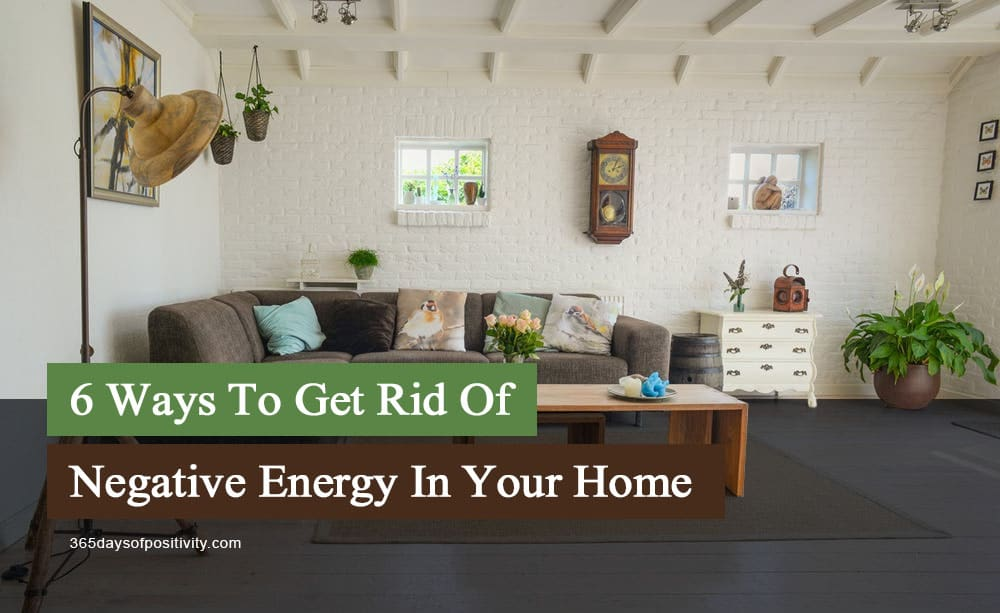 6 Ways To Get Rid Of Negative Energy In Your Home