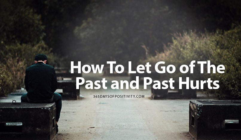 How To Let Go of The Past and Past Hurts