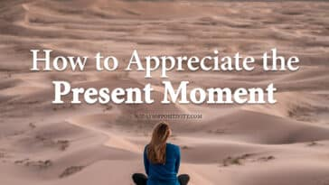How to Appreciate the Present Moment