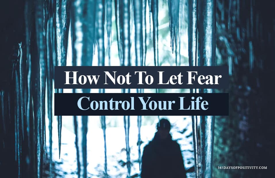 How Not To Let Fear Control Your Life
